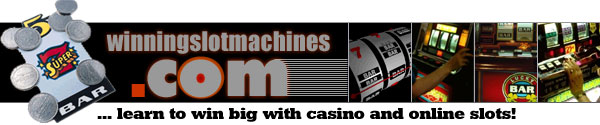 Winning Slot Machines - getting started, tips, strategy, free slot machine, online, offline, links - Winning Slot Macinhes .COM